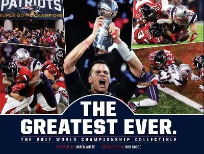 New England Patriots: The Greatest Ever.: The 2017 World Championship Collectible (Hardback)