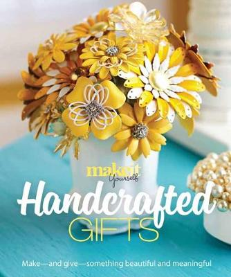 Handcrafted Gifts: Make - and Give - Something Beautiful and Meaningful (Paperback)