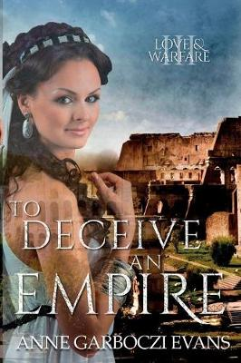 To Deceive an Empire: Love and Warfare Series Book 3 - Love and Warfare 3 (Paperback)