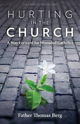 Hurting in the Church: A Way Forward for Wounded Catholics (Paperback)
