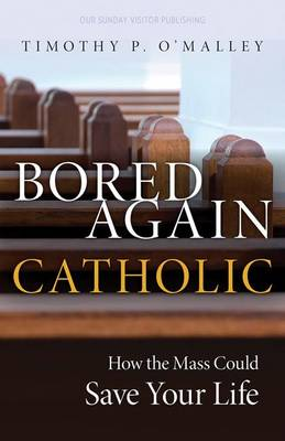 Bored Again Catholic: How the Mass Could Save Your Life (and the World's Too) (Paperback)