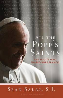All the Pope's Saints: The Jesuits Who Shaped Pope Francis (Paperback)