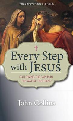 Every Step with Jesus: Following the Saints in the Way of the Cross (Paperback)