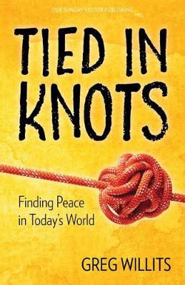 Tied in Knots: Finding Peace in Today's World (Paperback)