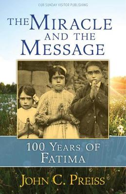The Miracle and the Message: 100 Years of Fatima (Paperback)