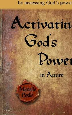 Activating God's Power in Aimee: Overcome and Be Transformed by Accessing God's Power. (Paperback)
