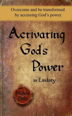 Activating Gods Power in Lindsey: Overcome and Be Transformed by Accessing God's Power. (Paperback)