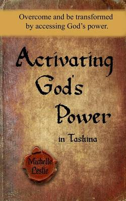 Activating God's Power in Tashina: Overcome and Be Transformed by Accessing God's Power. (Paperback)