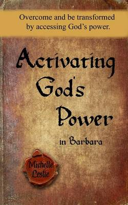Activating God's Power in Barbara: Overcome and Be Transformed by Accessing God's Power. (Paperback)