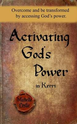 Activating God's Power in Kerri: Overcome and Be Transformed by Accessing God's Power. (Paperback)