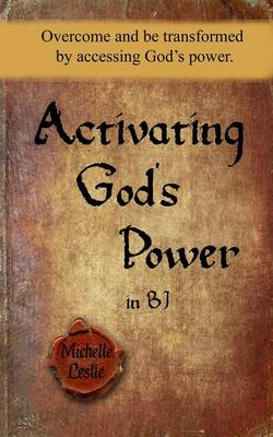 Activating God's Power in BJ (Feminine Version): Overcome and Be Transformed by Accessing God's Power. (Paperback)