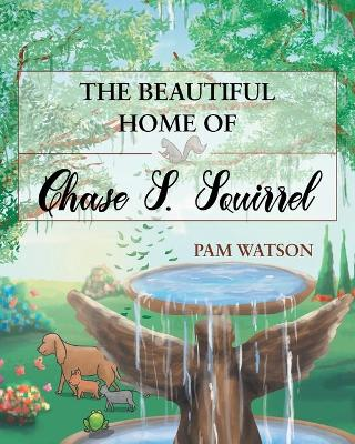 The Beautiful Home of Chase S. Squirrel (Paperback)