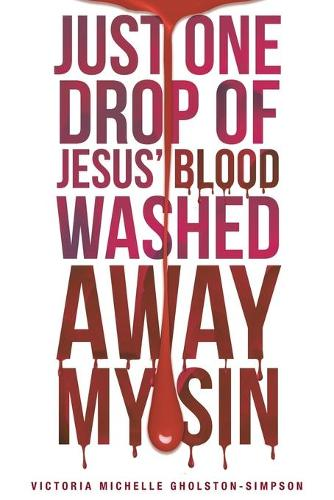 Just One Drop of Jesus' Blood Washed Away My Sin (Paperback)