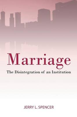 Marriage: The Disintegration of an Institution (Paperback)