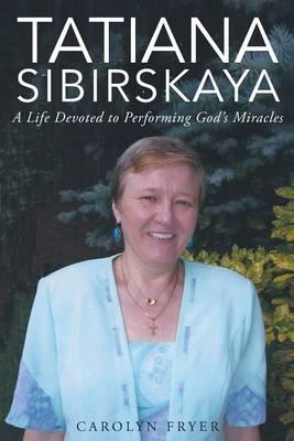 Tatiana Sibirskaya: A Life Devoted to Performing God's Miracles (Paperback)