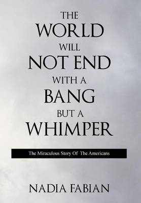 The World Will Not End with a Bang But a Wimper - The Miraculous Story of the Americans (Hardback)