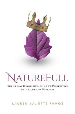 Naturefull: The 21 Day Devotional of God's Perspective on Health and Wellness (Paperback)