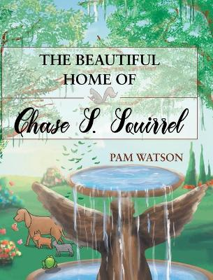 The Beautiful Home of Chase S. Squirrel (Hardback)