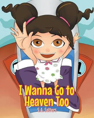 I Wanna Go to Heaven Too (Paperback)