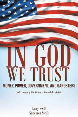 In God We Trust: Money, Power, Government, and Gangsters (Paperback)