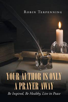 Your Author Is Only a Prayer Away: Be Inspired, Be Healthy, Live in Peace (Paperback)