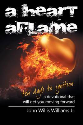 A Heart Aflame, Ten Days to Ignition: A Devotional That Will Get You Moving Forward (Paperback)