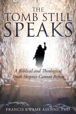The Tomb Still Speaks: A Biblical and Theological Truth Skeptics Cannot Refute (Paperback)