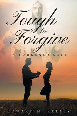 Tough to Forgive: A Darkened Soul (Paperback)