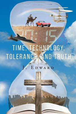 Time, Technology, Tolerance, and Truth (Paperback)