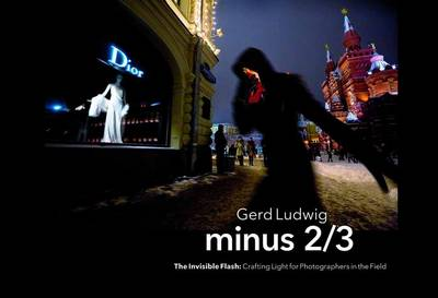 Minus 2/3: The Invisible Flash. Crafting Light for Photographers in the Field (Paperback)