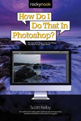 How Do I Do That in Photoshop?: The Quickest Ways to Do the Things You Want to Do, Right Now! - How Do I Do That... (Paperback)