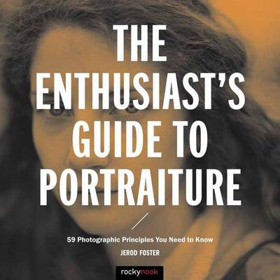 The Enthusiast's Guide to Portraiture: 50 Photographic Principles You Need to Know (Paperback)