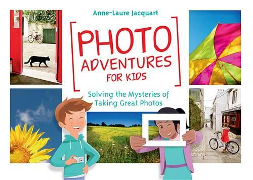 Photo Adventures for Kids: Solving the Mysteries of Taking Great Photos (Paperback)