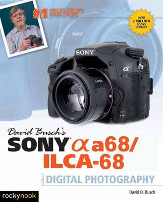David Busch's Sony Alpha A68/ILCA-68 Guide to Digital Photography (Paperback)