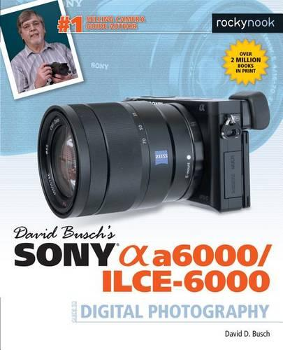 David Busch's Sony Alpha a6000/ILCE-6000 Guide to Digital Photography (Paperback)