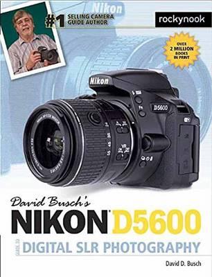 David Busch's Nikon D5600 Guide to Digital SLR Photography (Paperback)