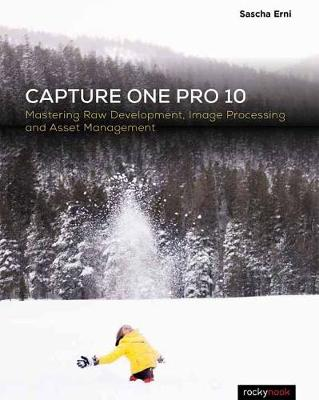 Capture One Pro 10: Mastering Raw Development, Image Processing, and Asset Management (Paperback)