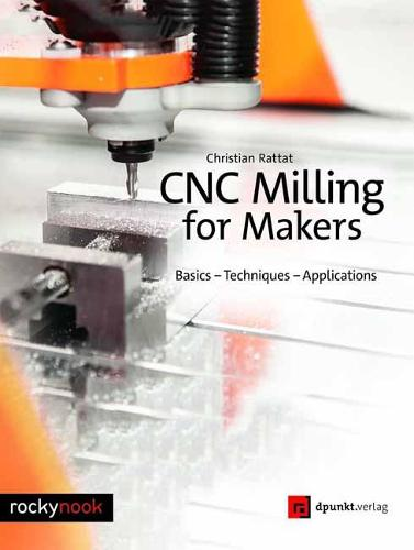 Cnc Milling for Makers: Basics - Techniques - Applications (Paperback)