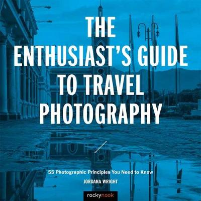 The Enthusiast's Guide to Travel Photography (Paperback)