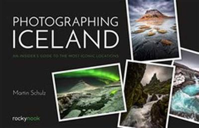 Photographing Iceland: An Insider's Guide to the Most Iconic Locations (Paperback)