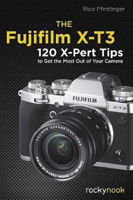 The Fujifilm X-T3: 120 X-Pert Tips to Get the Most Out of Your Camera (Paperback)
