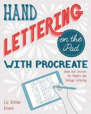 Hand Lettering on the iPad with Procreate: Ideas and Lessons for Modern and Vintage Lettering (Paperback)