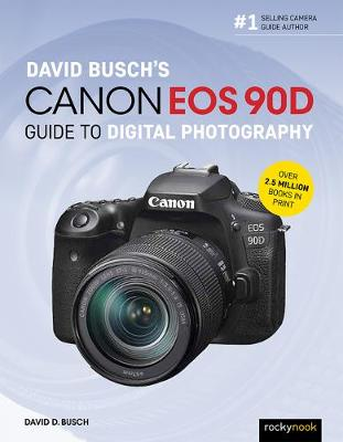 David Busch's Canon EOS 90D Guide to Digital Photography (Paperback)
