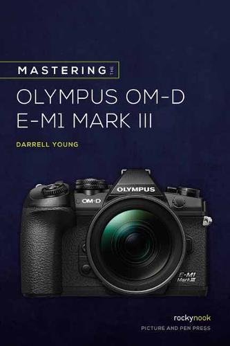 Mastering the Olympus OMD EM1 Mark III (Paperback)