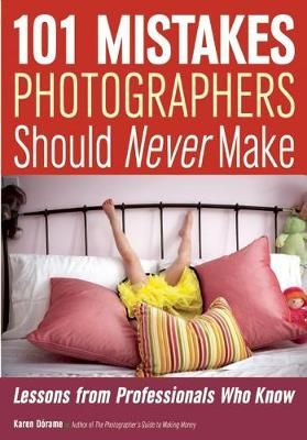 101 Mistakes Photographers Should Never Make: Lessons from Professionals Who Know (Paperback)