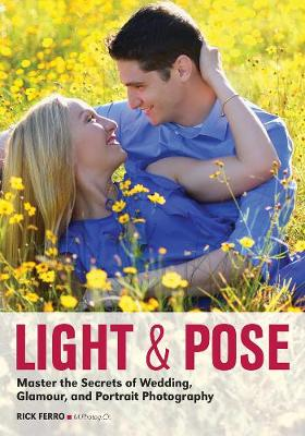Light & Pose: Master the Secrets of Wedding, Glamour, and Portrait Photography (Paperback)