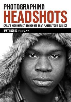 Photographing Headshots: Create High-Impact Headshots that Flatter Your Subject (Paperback)