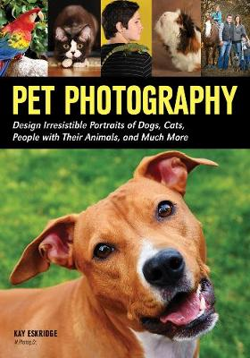 Pet Photography: Design Irresistable Portraits of Dogs, Cats, People With Their Animals and Much More (Paperback)