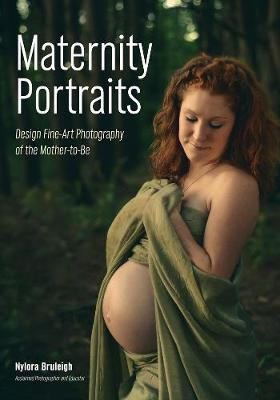 Maternity Portraits: Design Fine-Art Photography of the Mother-To-Be (Paperback)