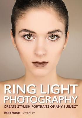 Ring Light Photography: Create Stylish Portraits of Any Subject (Paperback)